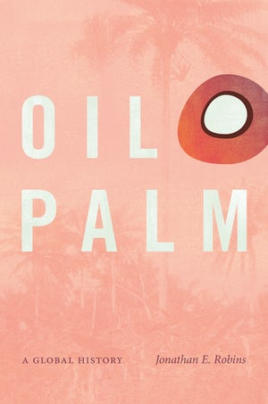 Cover image for Jonathan E Robins, Oil Palm: a Global History